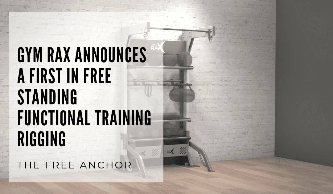 GYM RAX Announces a First In Free Standing Functional Training Rigging – The Free Anchor